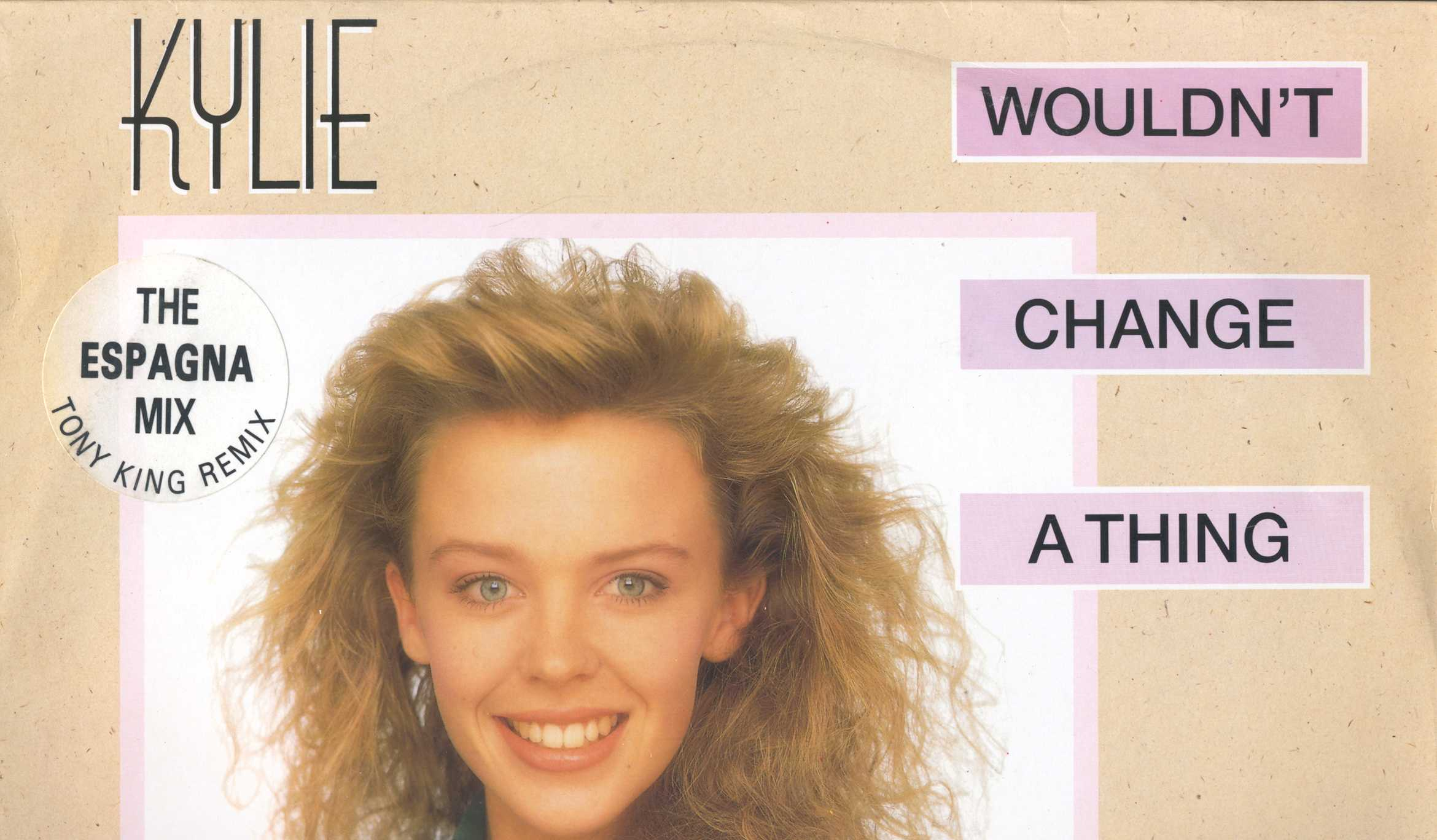 Kylie Minogue. Wouldn't Change A Thing